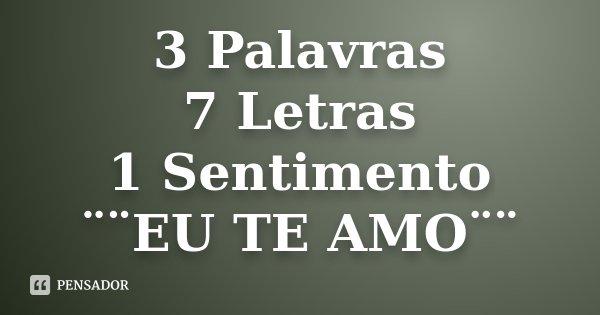 3 Palavras 7 Letras 1 Sentimento Eu Te Amo