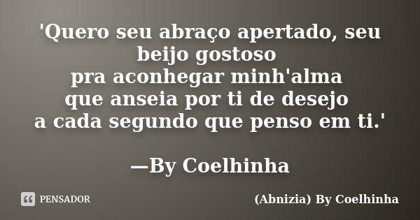 Beijos Gostoso Frase: 'Quero Seu Abraço Apertado, Seu Beijo... (Abnizia) By