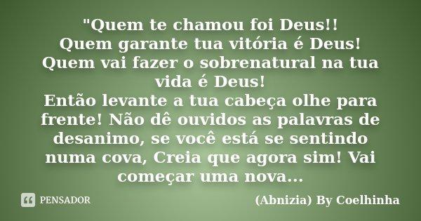 """Frases De Vitória Na Vida: """"Quem Te Chamou Foi Deus!! Quem... (Abnizia) By Coelhinha"""