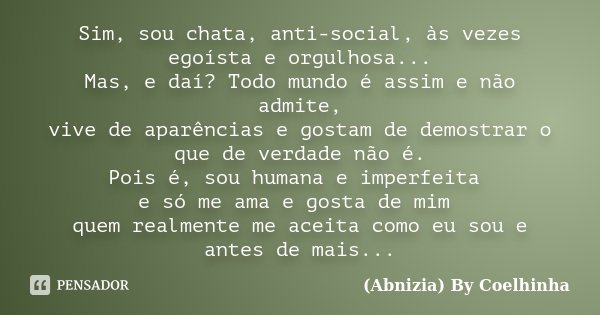 Sim, Sou Chata, Anti-social, às Vezes... (Abnizia) By