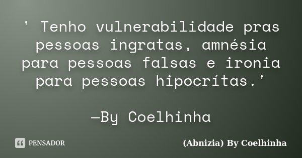 Tenho Vulnerabilidade Pras Pessoas Abnizia By Coelhinha
