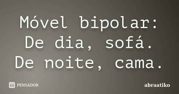 Móvel bipolar: De dia, sofá. De noite, cama.... Frase de abraatiko.