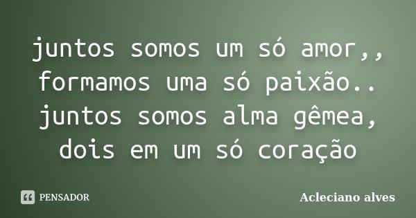 Juntos Somos Um So Amor Formamos Uma Acleciano Alves