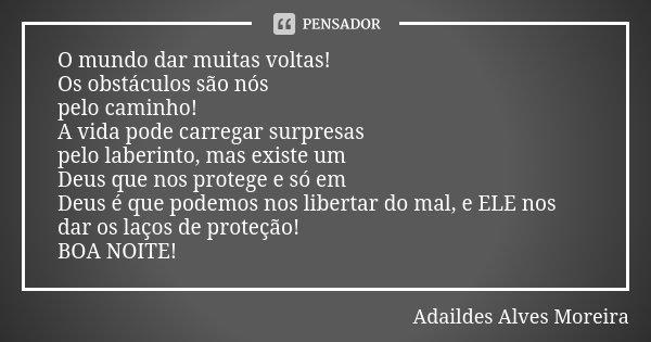 O Mundo Dar Muitas Voltas Os Adaildes Alves Moreira