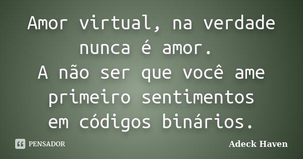 Amor Virtual Na Verdade Nunca E Amor Adeck Haven