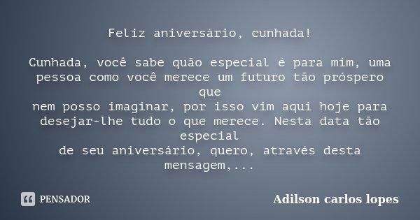 Parabéns E Felicidades Cunhada: Feliz Aniversário Cunhada Cunhada,... Adilson Carlos Lopes