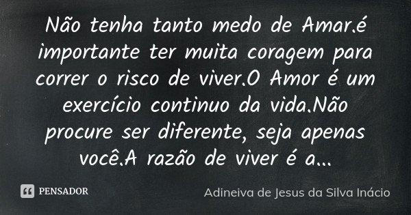 Não Tenha Tanto Medo De Amar.é... Adineiva De Jesus Da