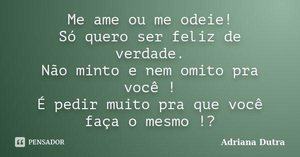 Me Ame Ou Me Odeie Só Quero Ser Feliz Adriana Dutra