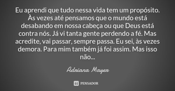 Eu Aprendi Que Tudo Nessa Vida Tem Um Adriana Mayer