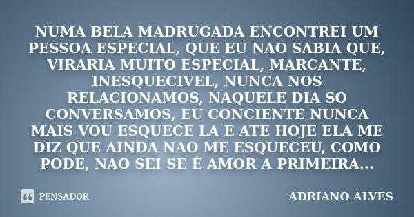 Numa Bela Madrugada Encontrei Um Pessoa Adriano Alves