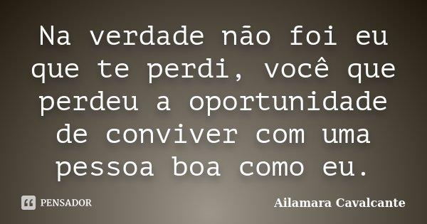 bcd8b3a8588 Ailamara Cavalcante  Na verdade não foi eu que te perdi