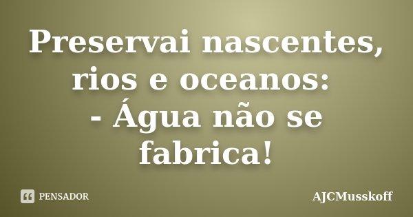 Preservai Nascentes Rios E Oceanos Ajcmusskoff