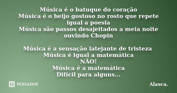 Música é O Batuque Do Coração Alasca