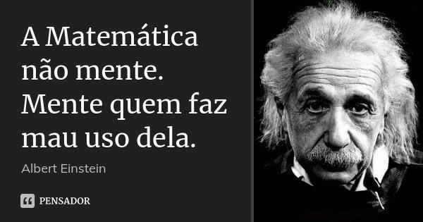 A Matemática não mente. Mente quem faz mau uso dela.... Frase de Albert Einstein.