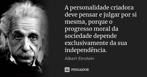 Albert Einstein: A Personalidade Criadora Deve Pensar E