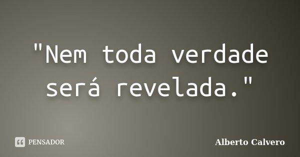 """""""Nem toda verdade será revelada.""""... Frase de Alberto Calvero."""