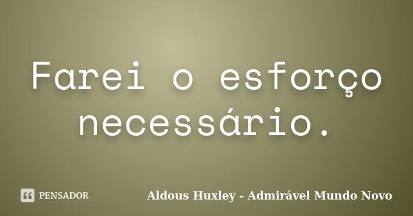 Farei O Esforço Necessário Aldous Huxley Admirável