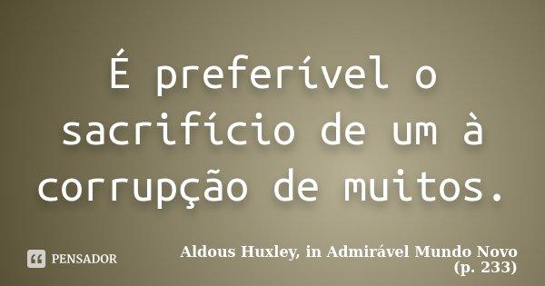 é Preferível O Sacrifício De Um à Aldous Huxley In Admirável