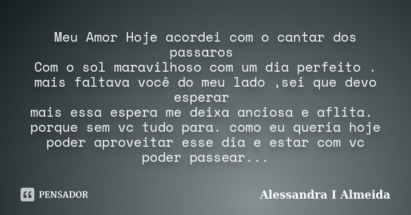 Meu Amor Hoje Acordei Com O Cantar Dos Alessandra I Almeida