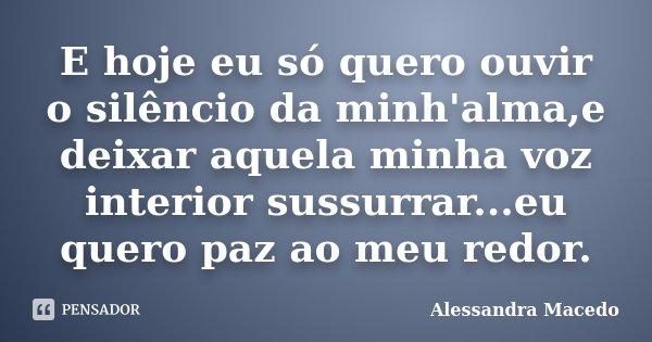 E Hoje Eu Só Quero Ouvir O Silêncio Da... Alessandra Macedo