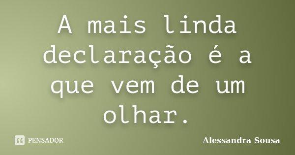 A mais linda declaração é a que vem de um olhar.... Frase de Alessandra Sousa.