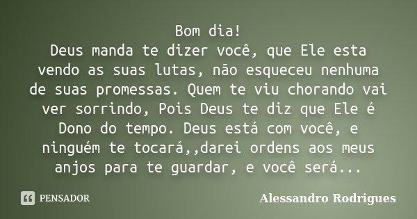 Bom Dia! Deus Manda Te Dizer Você, Que... Alessandro Rodrigues