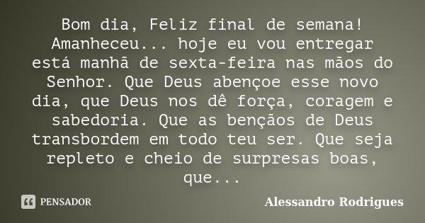 Bom Dia Feliz Final De Semana Alessandro Rodrigues