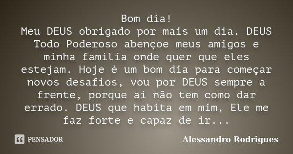 Bom Dia Meu Deus Obrigado Por Mais Um Alessandro Rodrigues
