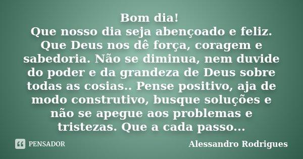 Bom Dia Que Nosso Dia Seja Abençoado E Alessandro Rodrigues