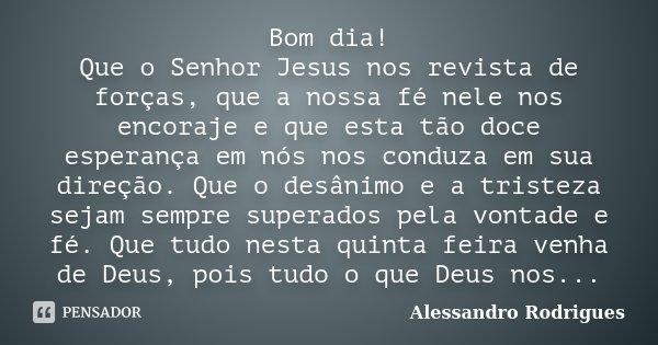 15 Imagens Com Mensagens Para Desejar Bom Dia Ao Seu Grupo: Bom Dia! Que O Senhor Jesus Nos Revista... Alessandro