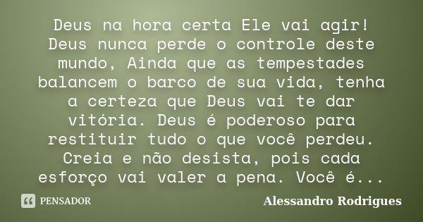 Deus Na Hora Certa Ele Vai Agir! Deus... Alessandro Rodrigues