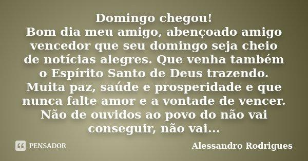 Domingo Chegou Bom Dia Meu Amigo Alessandro Rodrigues