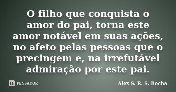 O Filho Que Conquista O Amor Do Pai Alex S R S Rocha