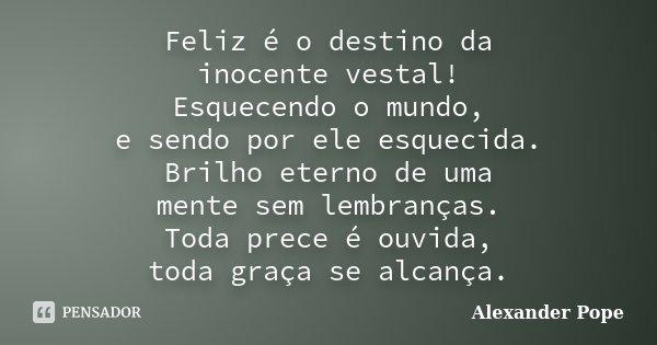Feliz é O Destino Da Inocente Vestal Alexander Pope