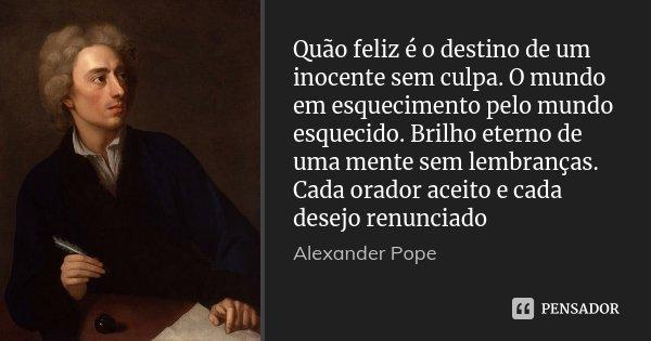 Quão Feliz é O Destino De Um Inocente Alexander Pope