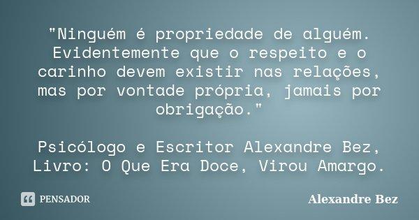 Ninguém é Propriedade De Alexandre Bez