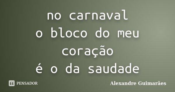 No Carnaval O Bloco Do Meu Coração é Alexandre Guimarães
