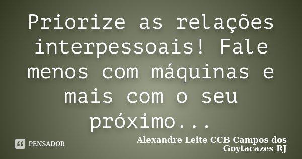 Priorize As Relações Interpessoais!... Alexandre Leite CCB