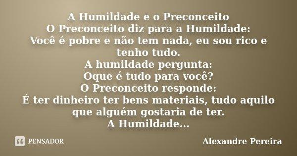 Frases De Humildade: A Humildade E O Preconceito O... Alexandre Pereira