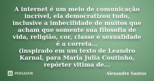 A Internet é Um Meio De Comunicação Alexandre Santos