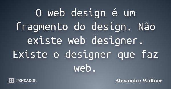 O Web Design E Um Fragmento Do Design Alexandre Wollner