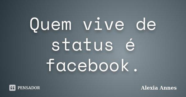 Frases Cifras Do Facebook: Quem Vive De Status é Facebook. Alexia Annes