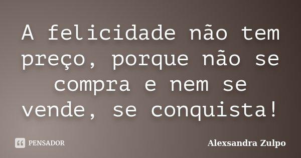 alexsandra_zulpo_a_felicidade_nao_tem_preco_porque_nao_l5l1epj.jpg