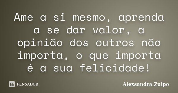 Ame A Si Mesmo Aprenda A Se Dar Valor Alexsandra Zulpo