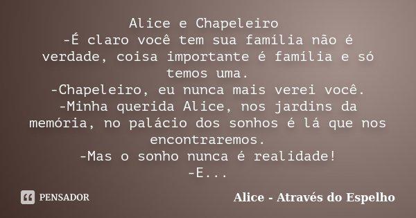 Alice E Chapeleiro é Claro Você Tem Alice Através Do Espelho