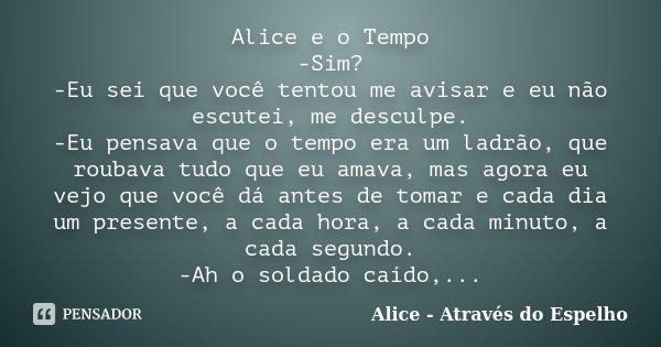 Alice E O Tempo Sim Eu Sei Que Você Alice Através Do Espelho