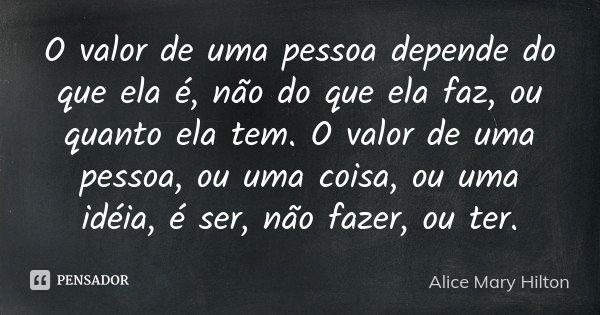 O Valor De Uma Pessoa Depende Do Que Ela Alice Mary Hilton