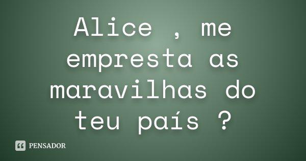 Alice Me Empresta As Maravilhas Do Teu País