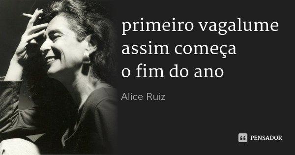 primeiro vagalume assim começa o fim do ano... Frase de Alice Ruiz.