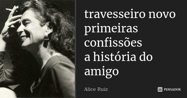 travesseiro novo primeiras confissões a história do amigo... Frase de Alice Ruiz.